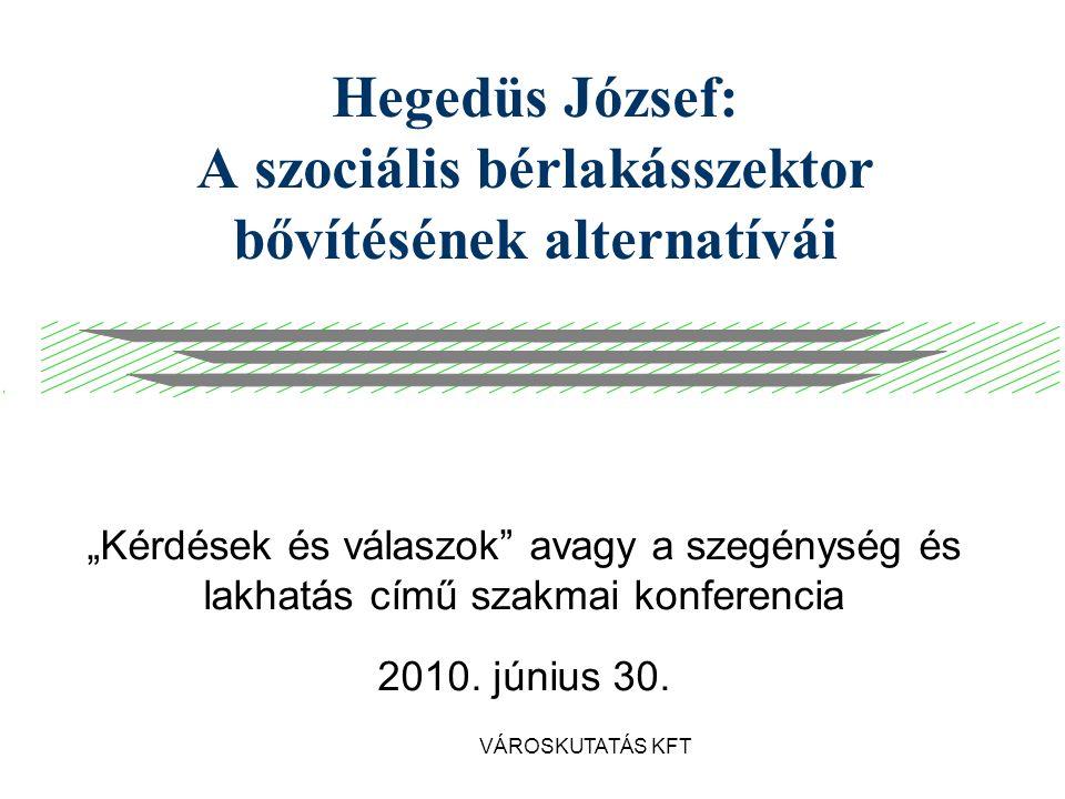 """VÁROSKUTATÁS KFT Hegedüs József: A szociális bérlakásszektor bővítésének alternatívái """"Kérdések és válaszok avagy a szegénység és lakhatás című szakmai konferencia 2010."""