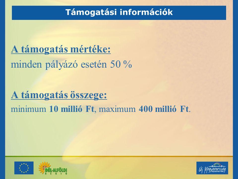 Támogatási információk A támogatás mértéke: minden pályázó esetén 50 % A támogatás összege: minimum 10 millió Ft, maximum 400 millió Ft.