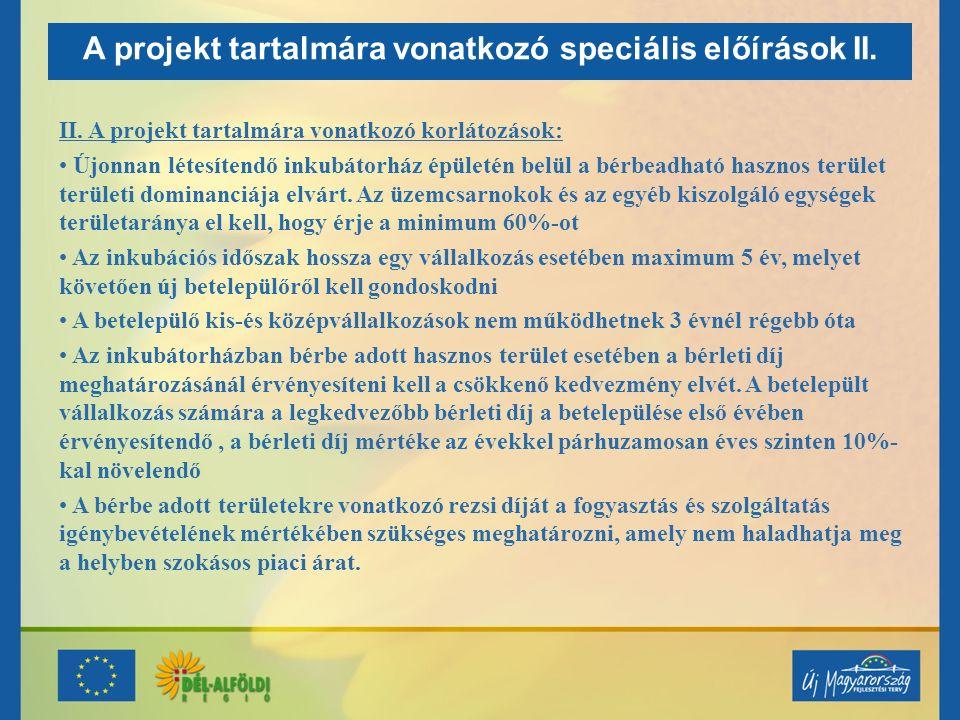 A projekt tartalmára vonatkozó speciális előírások II. II. A projekt tartalmára vonatkozó korlátozások: Újonnan létesítendő inkubátorház épületén belü
