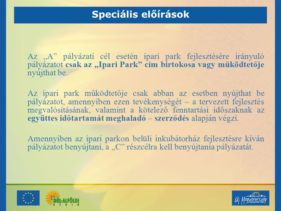 """Speciális előírások Az """"A"""" pályázati cél esetén ipari park fejlesztésére irányuló pályázatot csak az """"Ipari Park"""" cím birtokosa vagy működtetője nyújt"""