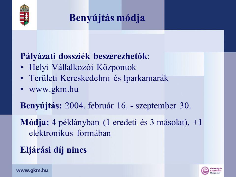 Benyújtás módja Pályázati dossziék beszerezhetők: Helyi Vállalkozói Központok Területi Kereskedelmi és Iparkamarák www.gkm.hu Benyújtás: 2004.