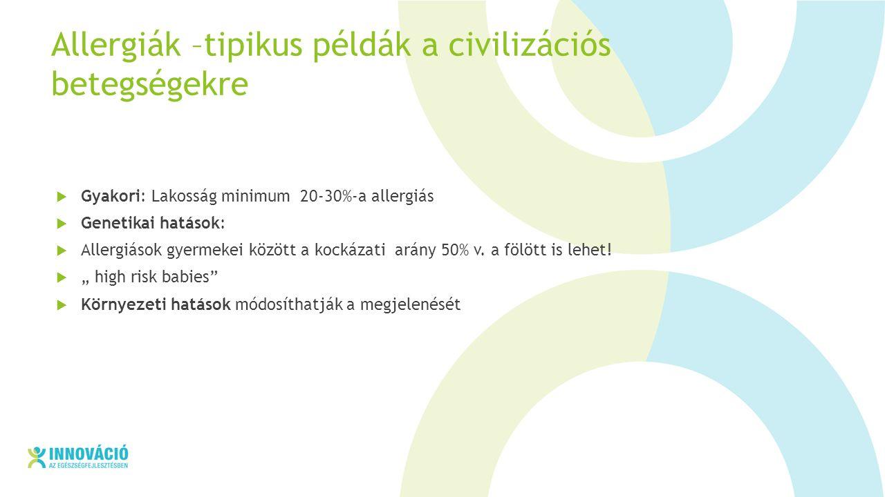 Allergiák –tipikus példák a civilizációs betegségekre  Gyakori: Lakosság minimum 20-30%-a allergiás  Genetikai hatások:  Allergiások gyermekei között a kockázati arány 50% v.