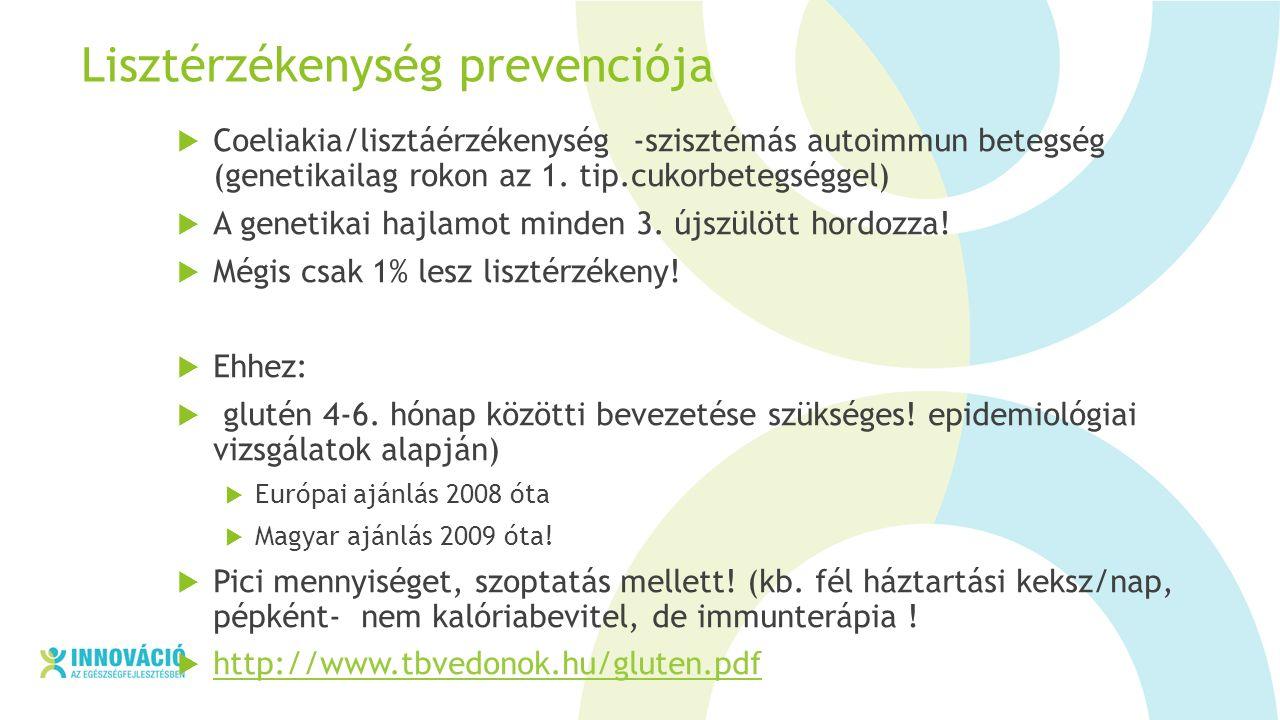 Lisztérzékenység prevenciója  Coeliakia/lisztáérzékenység -szisztémás autoimmun betegség (genetikailag rokon az 1.