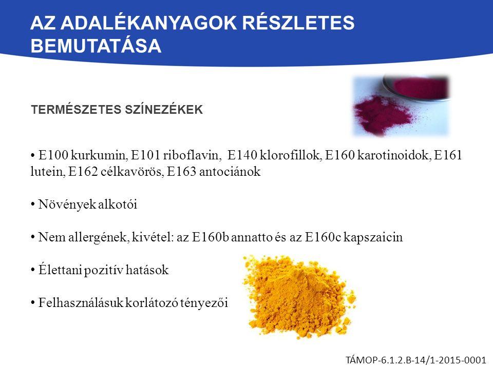 AZ ADALÉKANYAGOK RÉSZLETES BEMUTATÁSA TERMÉSZETES SZÍNEZÉKEK E100 kurkumin, E101 riboflavin, E140 klorofillok, E160 karotinoidok, E161 lutein, E162 célkavörös, E163 antociánok Növények alkotói Nem allergének, kivétel: az E160b annatto és az E160c kapszaicin Élettani pozitív hatások Felhasználásuk korlátozó tényezői TÁMOP-6.1.2.B-14/1-2015-0001