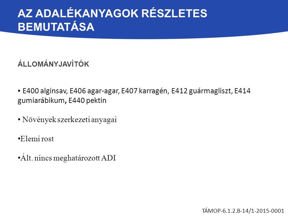 AZ ADALÉKANYAGOK RÉSZLETES BEMUTATÁSA ÁLLOMÁNYJAVÍTÓK E400 alginsav, E406 agar-agar, E407 karragén, E412 guármagliszt, E414 gumiarábikum, E440 pektin
