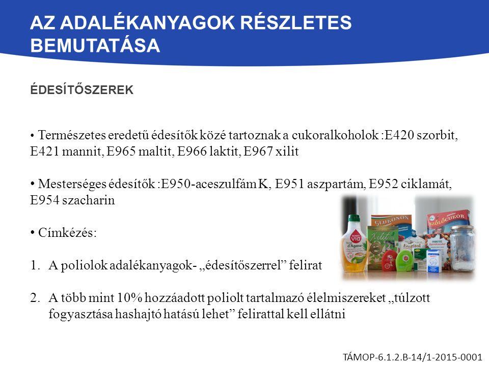 AZ ADALÉKANYAGOK RÉSZLETES BEMUTATÁSA ÉDESÍTŐSZEREK Természetes eredetű édesítők közé tartoznak a cukoralkoholok :E420 szorbit, E421 mannit, E965 malt
