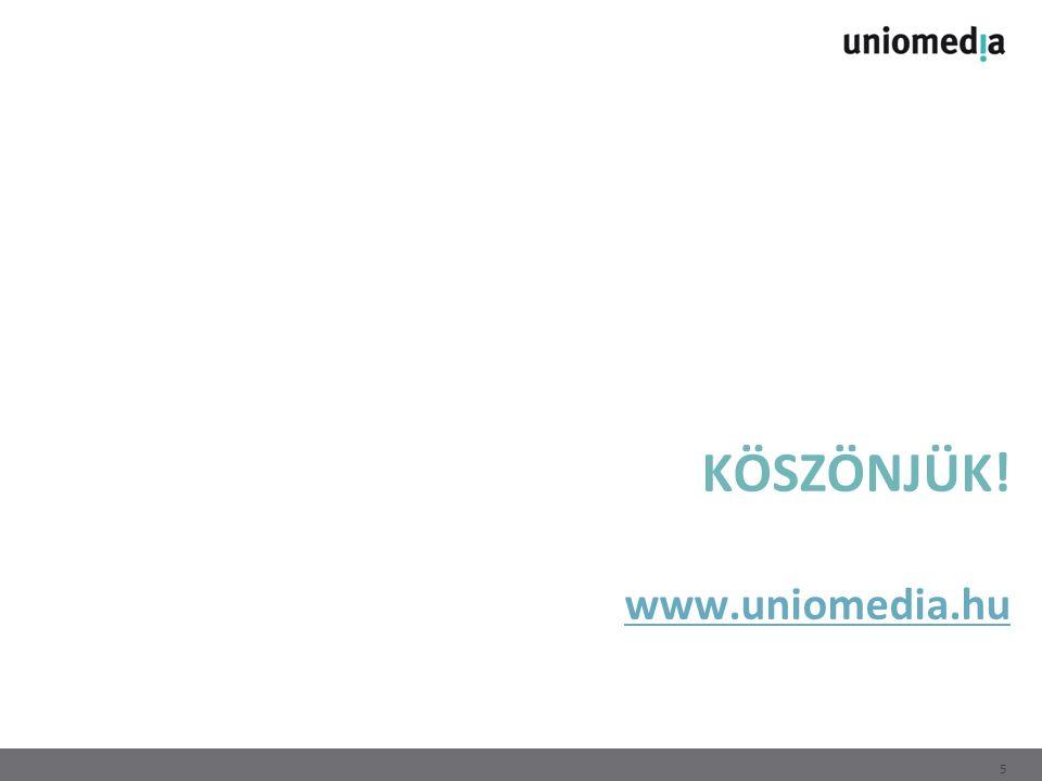 KÖSZÖNJÜK! www.uniomedia.hu www.uniomedia.hu 5