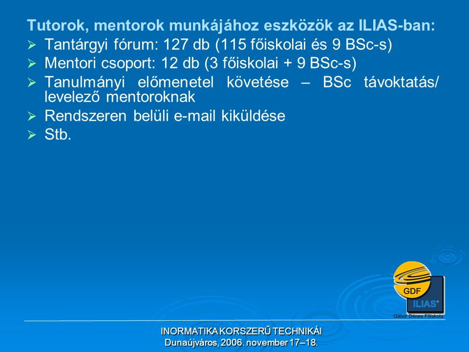 INORMATIKA KORSZERŰ TECHNIKÁI Dunaújváros, 2006. november 17–18.