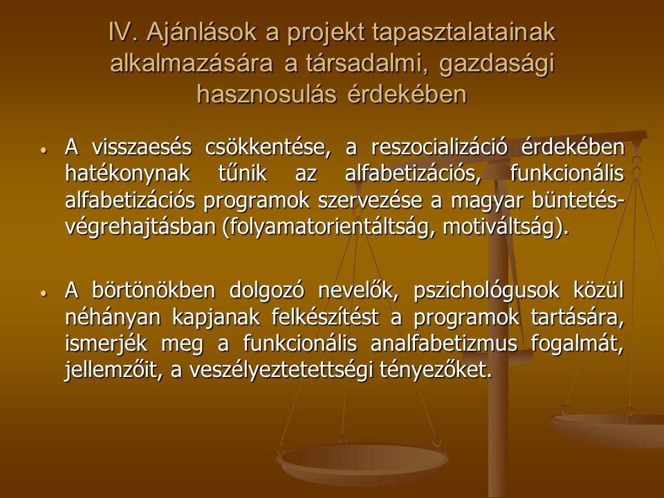 IV. Ajánlások a projekt tapasztalatainak alkalmazására a társadalmi, gazdasági hasznosulás érdekében  A visszaesés csökkentése, a reszocializáció érd