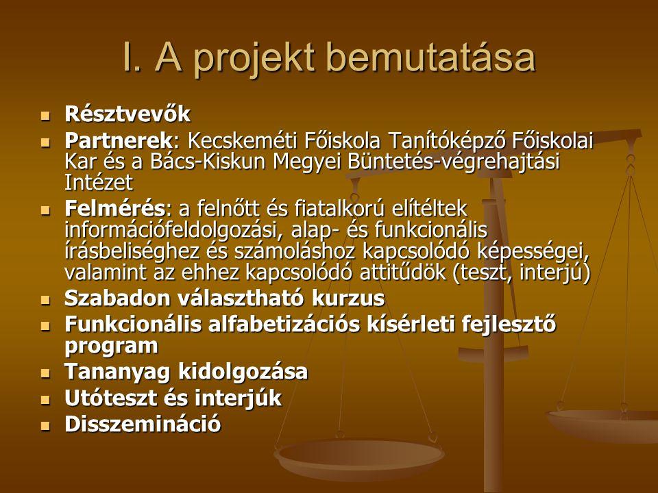 I. A projekt bemutatása Résztvevők Résztvevők Partnerek: Kecskeméti Főiskola Tanítóképző Főiskolai Kar és a Bács-Kiskun Megyei Büntetés-végrehajtási I