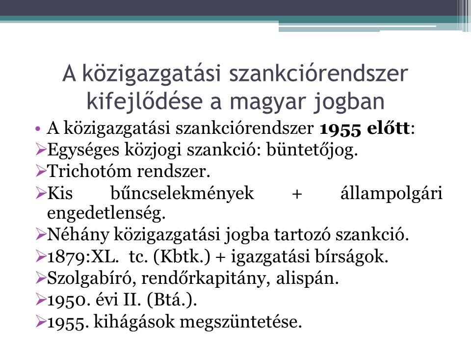 A közigazgatási szankciórendszer kifejlődése a magyar jogban A közigazgatási szankciórendszer 1955 után:  Szabálysértési jog kialakulása.