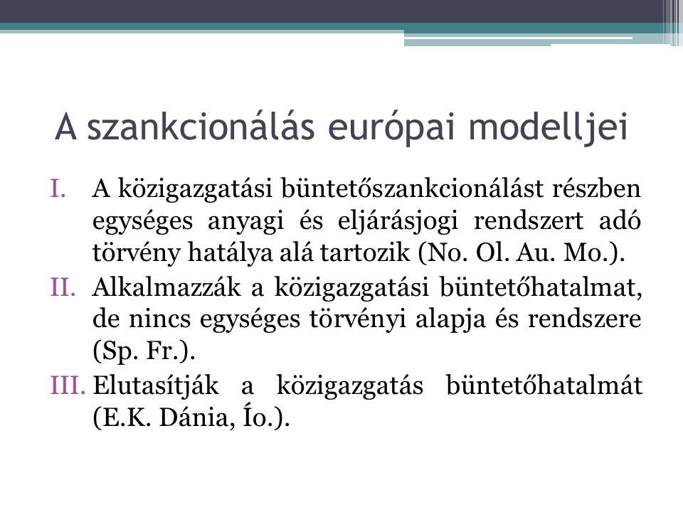 A szankcionálás európai modelljei I.A közigazgatási büntetőszankcionálást részben egységes anyagi és eljárásjogi rendszert adó törvény hatálya alá tartozik (No.