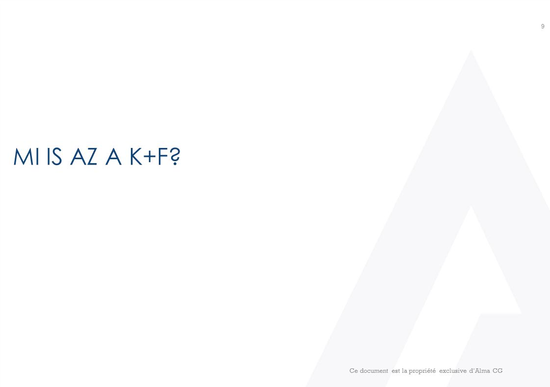 MI IS AZ A K+F? Ce document est la propriété exclusive d'Alma CG 9
