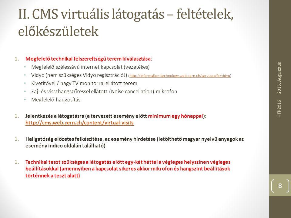 II. CMS virtuális látogatás – feltételek, előkészületek 1.Megfelelő technikai felszereltségű terem kiválasztása: Megfelelő szélessávú internet kapcsol