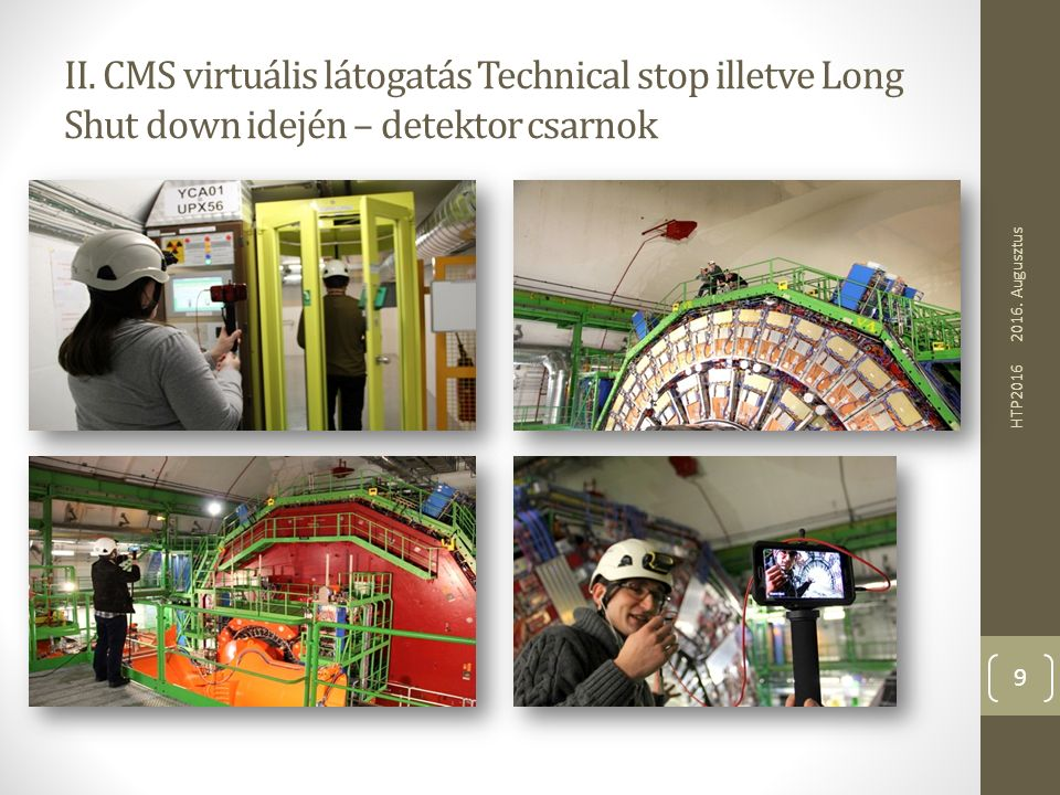 II. CMS virtuális látogatás Technical stop illetve Long Shut down idején – detektor csarnok 2016. Augusztus HTP2016 9