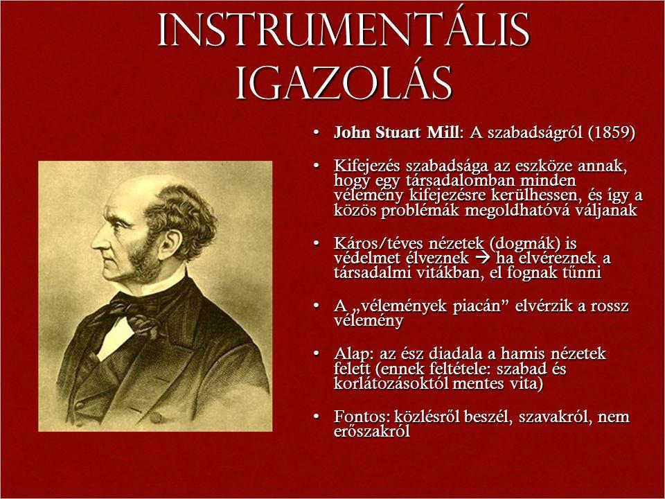 Instrumentális igazolás John Stuart Mill : A szabadságról (1859) John Stuart Mill : A szabadságról (1859) Kifejezés szabadsága az eszköze annak, hogy