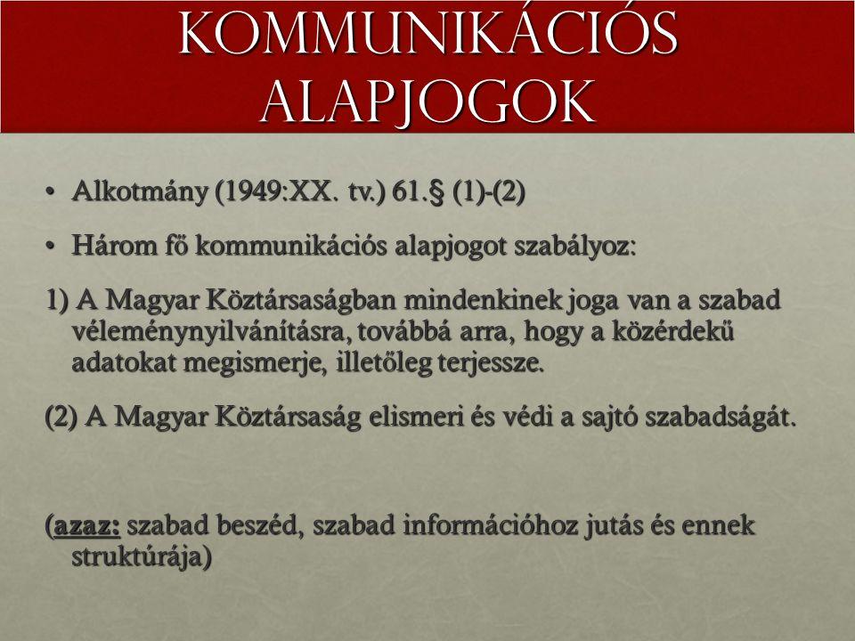 Kommunikációs alapjogok Alkotmány (1949:XX. tv.) 61.§ (1)-(2)Alkotmány (1949:XX. tv.) 61.§ (1)-(2) Három f ő kommunikációs alapjogot szabályoz:Három f