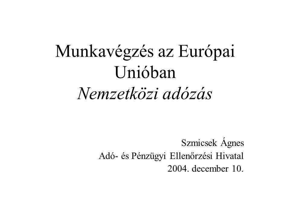 Munkavégzés az Európai Unióban Nemzetközi adózás Szmicsek Ágnes Adó- és Pénzügyi Ellenőrzési Hivatal 2004. december 10.