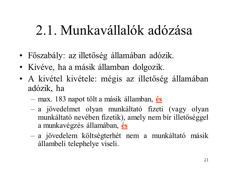 21 2.1. Munkavállalók adózása Főszabály: az illetőség államában adózik.