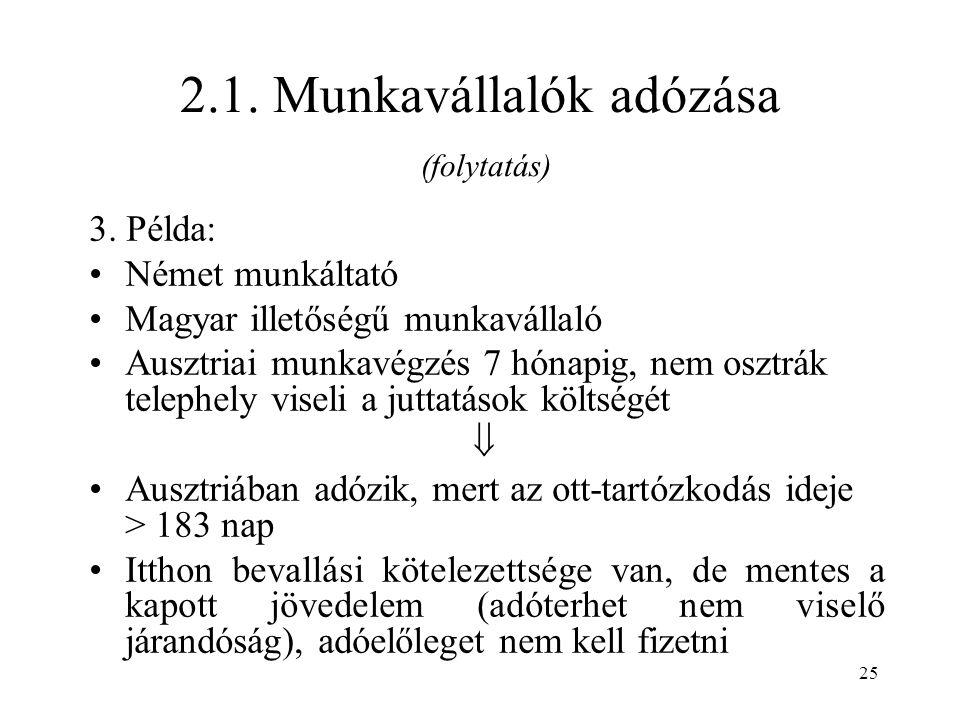 25 2.1. Munkavállalók adózása (folytatás) 3. Példa: Német munkáltató Magyar illetőségű munkavállaló Ausztriai munkavégzés 7 hónapig, nem osztrák telep