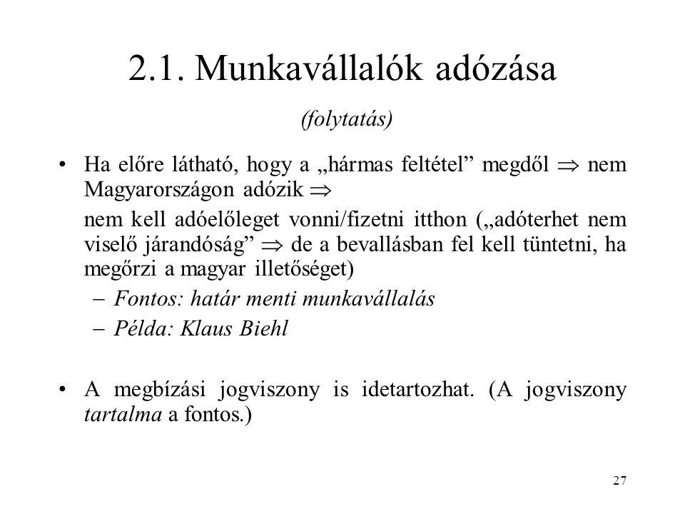 """27 2.1. Munkavállalók adózása (folytatás) Ha előre látható, hogy a """"hármas feltétel"""" megdől  nem Magyarországon adózik  nem kell adóelőleget vonni/f"""