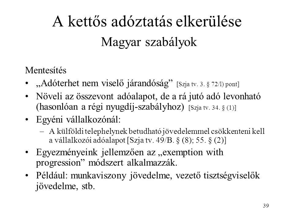 """39 A kettős adóztatás elkerülése Magyar szabályok Mentesítés """"Adóterhet nem viselő járandóság"""" [Szja tv. 3. § 72/l) pont] Növeli az összevont adóalapo"""