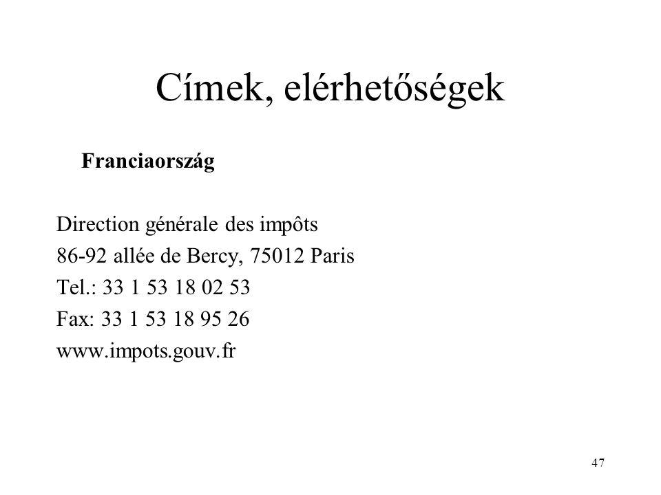 47 Címek, elérhetőségek Franciaország Direction générale des impôts 86-92 allée de Bercy, 75012 Paris Tel.: 33 1 53 18 02 53 Fax: 33 1 53 18 95 26 www.impots.gouv.fr