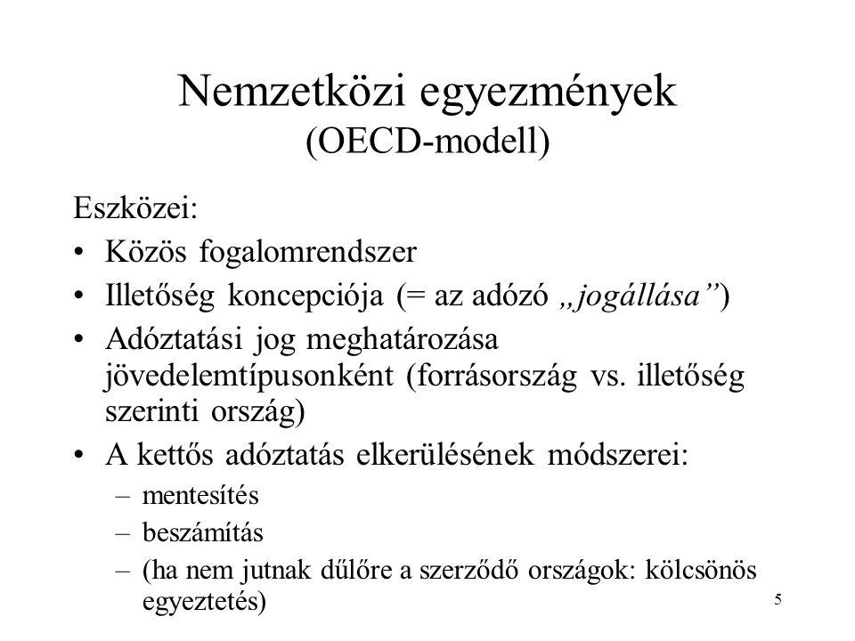 """5 Nemzetközi egyezmények (OECD-modell) Eszközei: Közös fogalomrendszer Illetőség koncepciója (= az adózó """"jogállása ) Adóztatási jog meghatározása jövedelemtípusonként (forrásország vs."""
