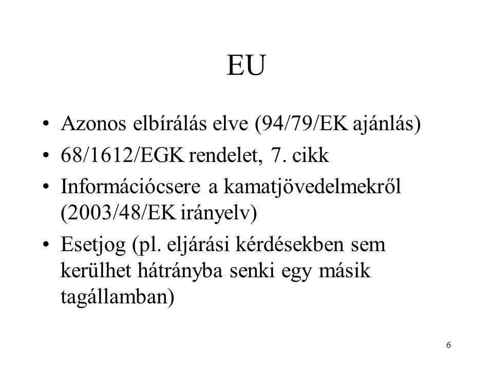 6 EU Azonos elbírálás elve (94/79/EK ajánlás) 68/1612/EGK rendelet, 7. cikk Információcsere a kamatjövedelmekről (2003/48/EK irányelv) Esetjog (pl. el