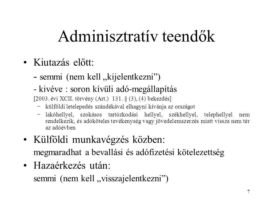 """7 Adminisztratív teendők Kiutazás előtt: - semmi (nem kell """"kijelentkezni"""") - kivéve : soron kívüli adó-megállapítás [2003. évi XCII. törvény (Art.) 1"""