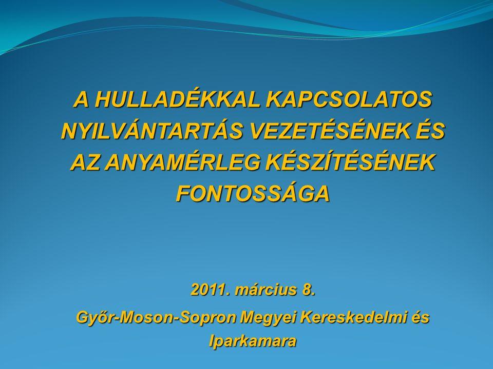 A HULLADÉKKAL KAPCSOLATOS NYILVÁNTARTÁS VEZETÉSÉNEK ÉS AZ ANYAMÉRLEG KÉSZÍTÉSÉNEK FONTOSSÁGA 2011. március 8. Győr-Moson-Sopron Megyei Kereskedelmi és