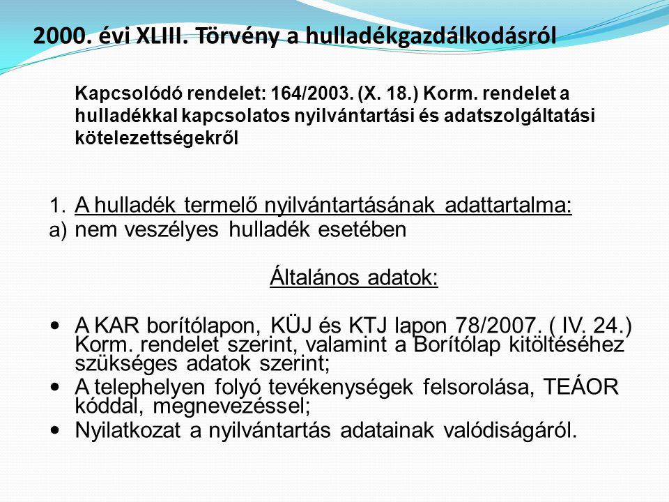 Kapcsolódó rendelet: 164/2003. (X. 18.) Korm. rendelet a hulladékkal kapcsolatos nyilvántartási és adatszolgáltatási kötelezettségekről 1. A hulladék