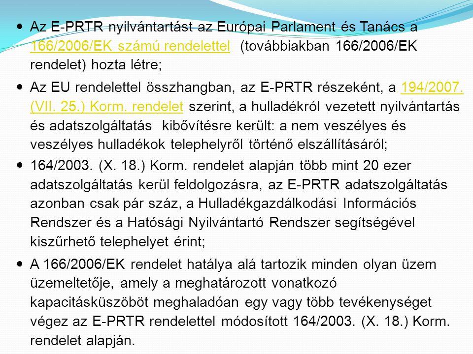 164/2003. (X. 18.) Korm. rendelet alapján több mint 20 ezer adatszolgáltatás kerül feldolgozásra, az E-PRTR adatszolgáltatás azonban csak pár száz, a