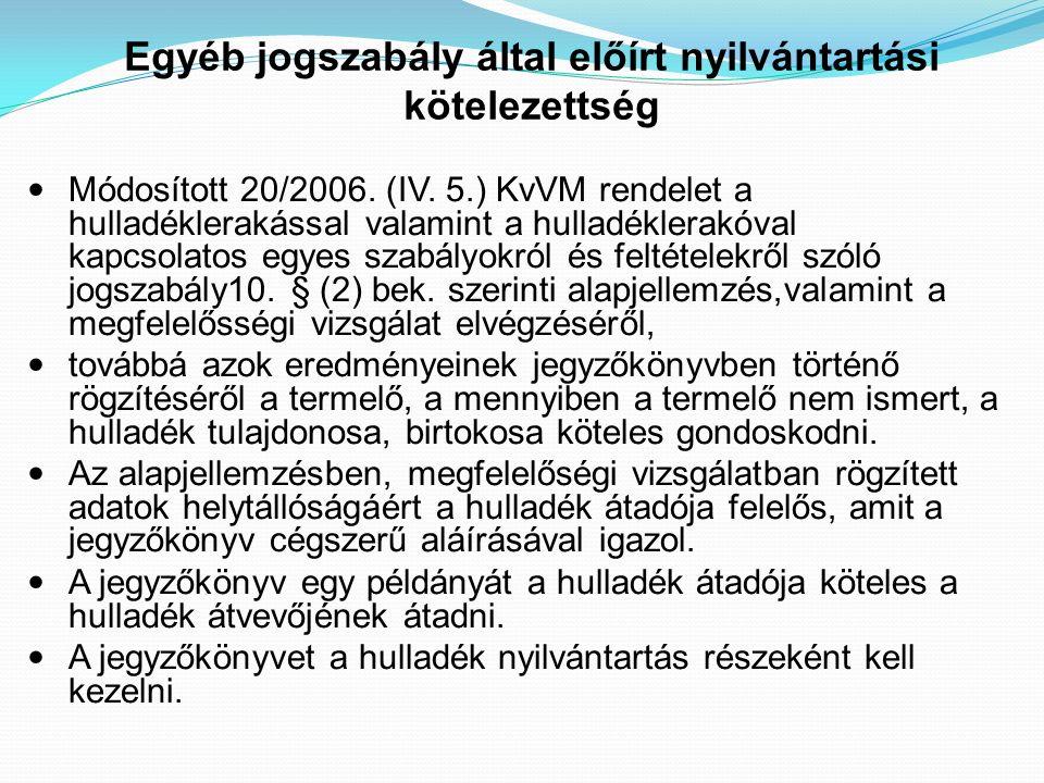 Egyéb jogszabály által előírt nyilvántartási kötelezettség Módosított 20/2006. (IV. 5.) KvVM rendelet a hulladéklerakással valamint a hulladéklerakóva