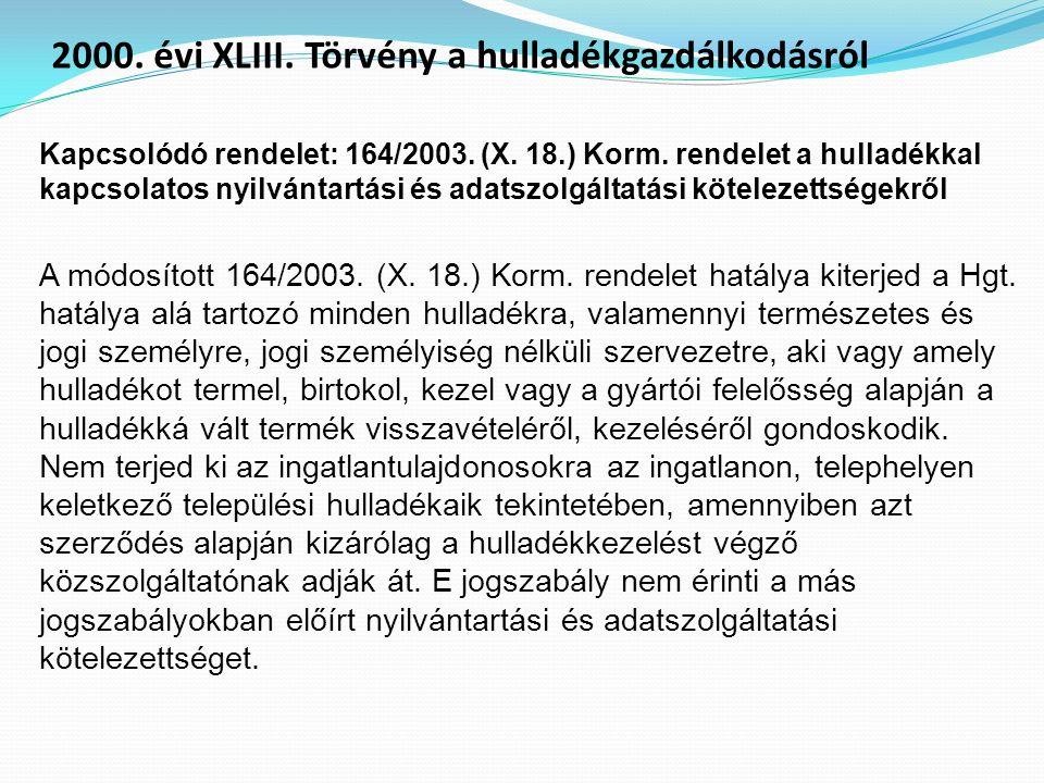 Kapcsolódó rendelet: 164/2003. (X. 18.) Korm. rendelet a hulladékkal kapcsolatos nyilvántartási és adatszolgáltatási kötelezettségekről A módosított 1
