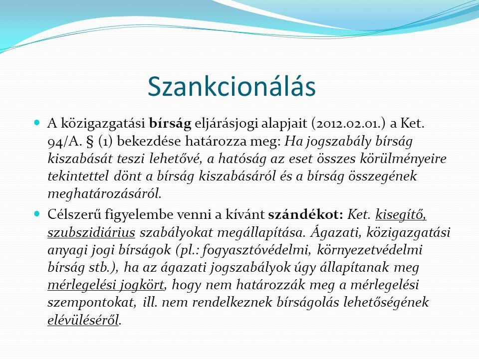 Szankcionálás A közigazgatási bírság eljárásjogi alapjait (2012.02.01.) a Ket.