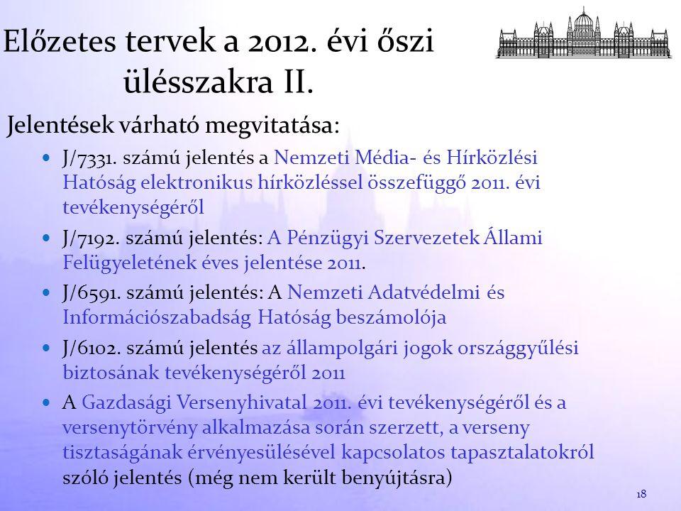 Előzetes tervek a 2012. évi őszi ülésszakra II. Jelentések várható megvitatása: J/7331.