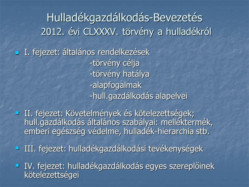 Hulladékgazdálkodás-Bevezetés 2012. évi CLXXXV. törvény a hulladékról I. fejezet: általános rendelkezések I. fejezet: általános rendelkezések -törvény