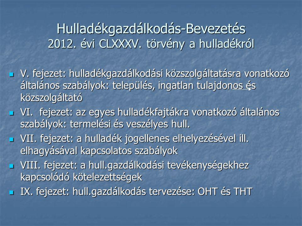 Hulladékgazdálkodás-Bevezetés 2012. évi CLXXXV. törvény a hulladékról V. fejezet: hulladékgazdálkodási közszolgáltatásra vonatkozó általános szabályok