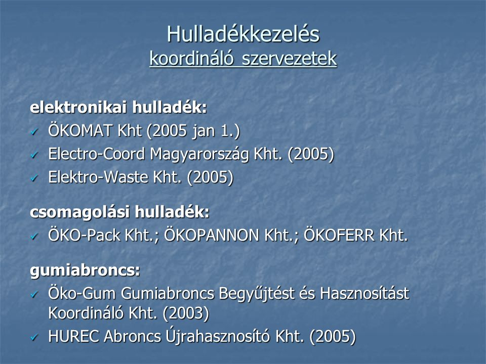 Hulladékkezelés koordináló szervezetek elektronikai hulladék: ÖKOMAT Kht (2005 jan 1.) ÖKOMAT Kht (2005 jan 1.) Electro-Coord Magyarország Kht. (2005)