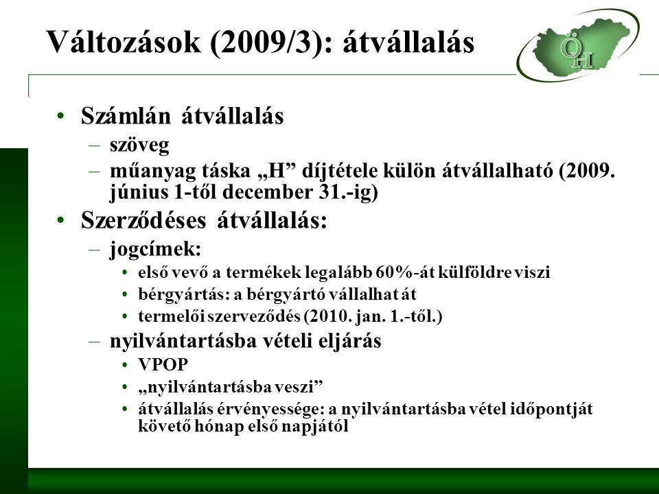 """Változások (2009/3): átvállalás Számlán átvállalás –szöveg –műanyag táska """"H díjtétele külön átvállalható (2009."""