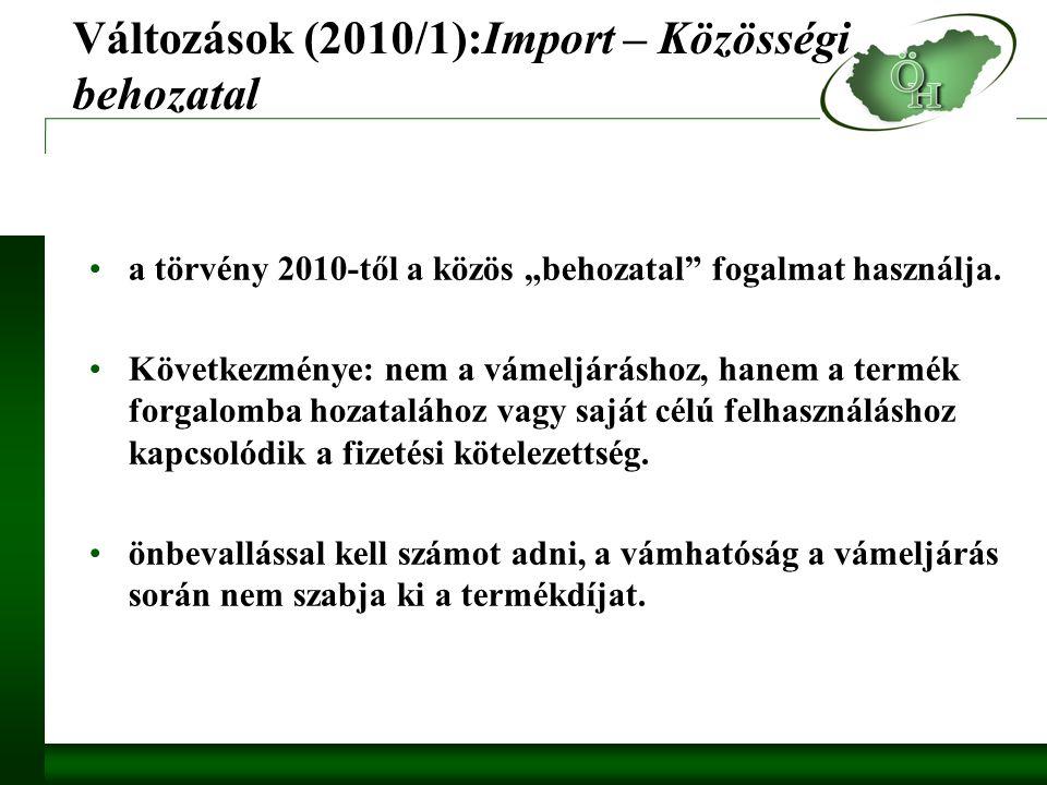 """Változások (2010/1):Import – Közösségi behozatal a törvény 2010-től a közös """"behozatal fogalmat használja."""