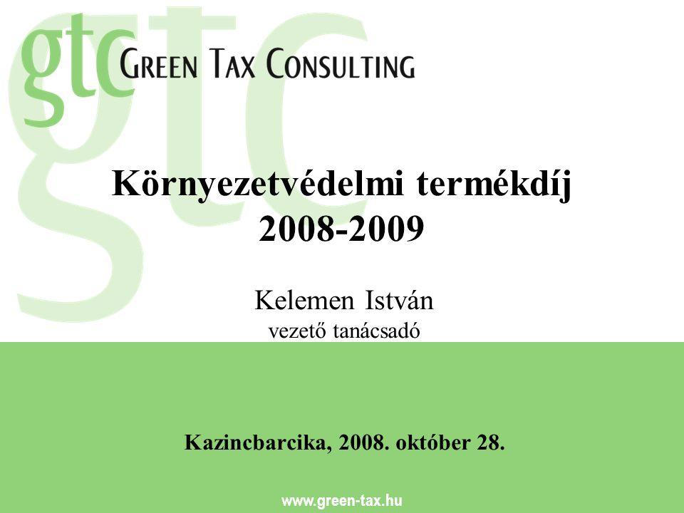 www.green-tax.hu Környezetvédelmi termékdíj 2008-2009 Kelemen István vezető tanácsadó Kazincbarcika, 2008. október 28.