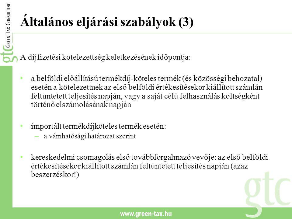 www.green-tax.hu Általános eljárási szabályok (3) A díjfizetési kötelezettség keletkezésének időpontja: a belföldi előállítású termékdíj-köteles termé