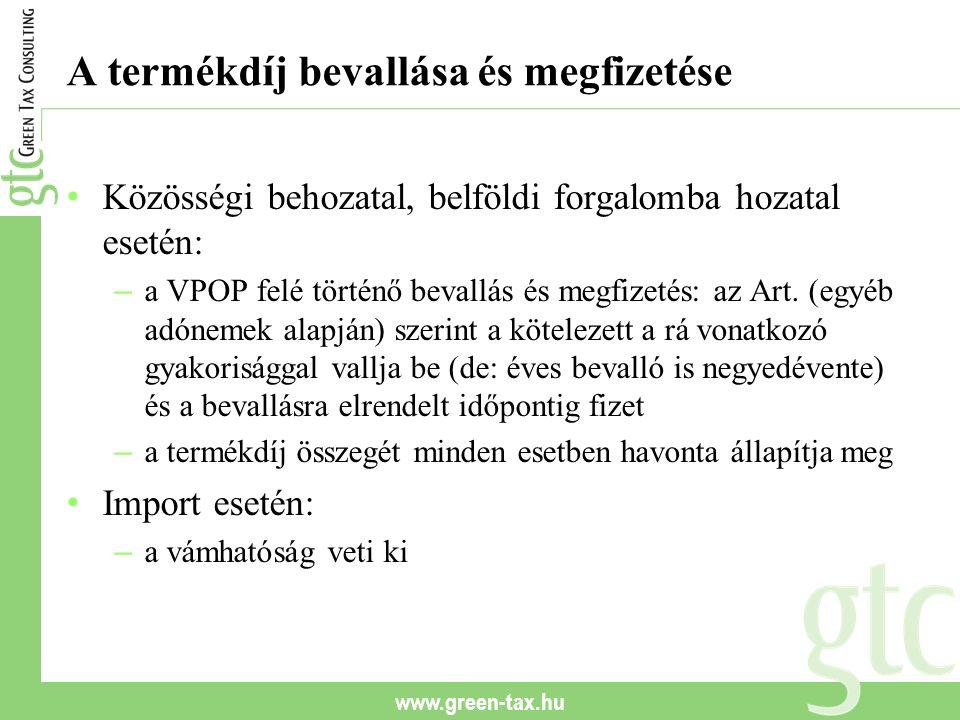 www.green-tax.hu A termékdíj bevallása és megfizetése Közösségi behozatal, belföldi forgalomba hozatal esetén: – a VPOP felé történő bevallás és megfizetés: az Art.