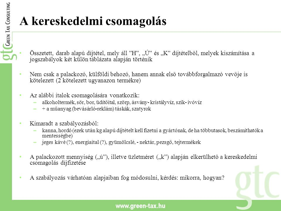 """www.green-tax.hu A kereskedelmi csomagolás Összetett, darab alapú díjtétel, mely áll """"H"""", """"Ú"""" és """"K"""" díjtételből, melyek kiszámítása a jogszabályok ké"""