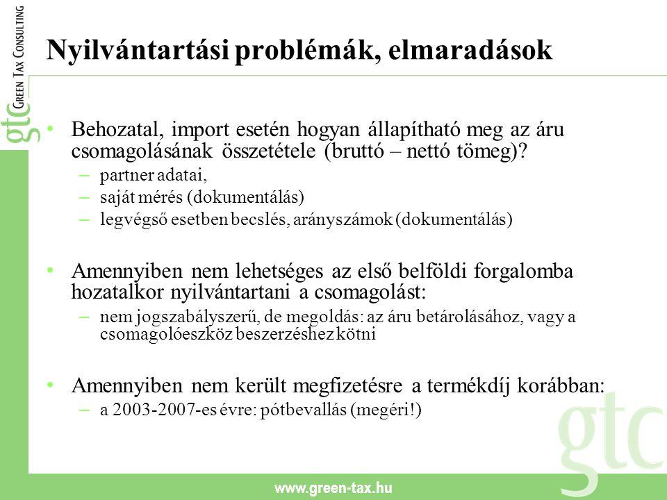 www.green-tax.hu Nyilvántartási problémák, elmaradások Behozatal, import esetén hogyan állapítható meg az áru csomagolásának összetétele (bruttó – nettó tömeg).