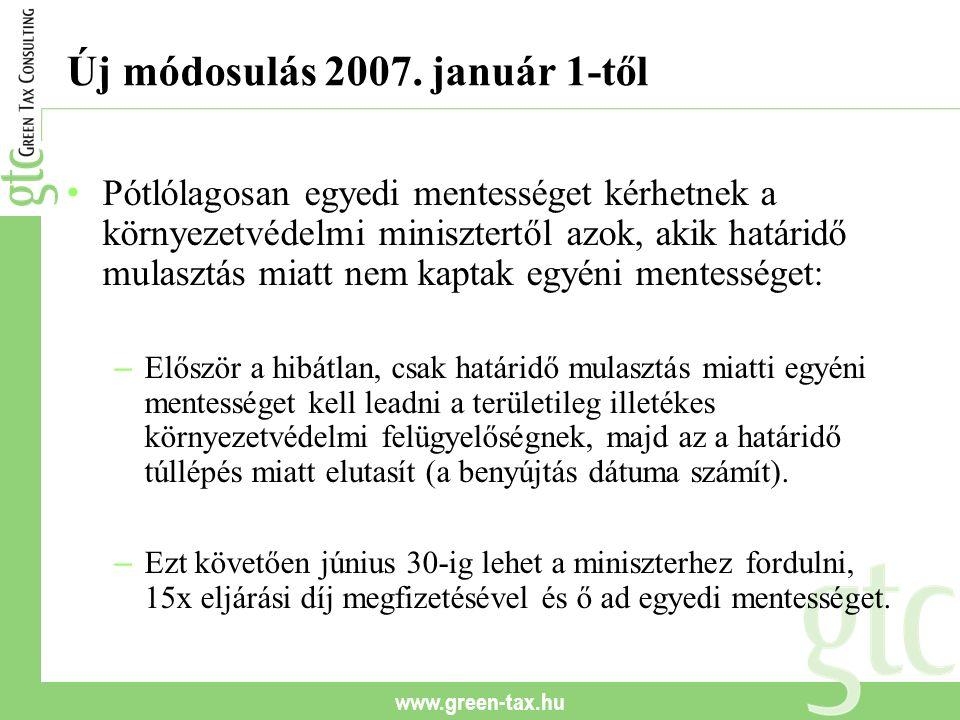 www.green-tax.hu Új módosulás 2007. január 1-től Pótlólagosan egyedi mentességet kérhetnek a környezetvédelmi minisztertől azok, akik határidő mulaszt