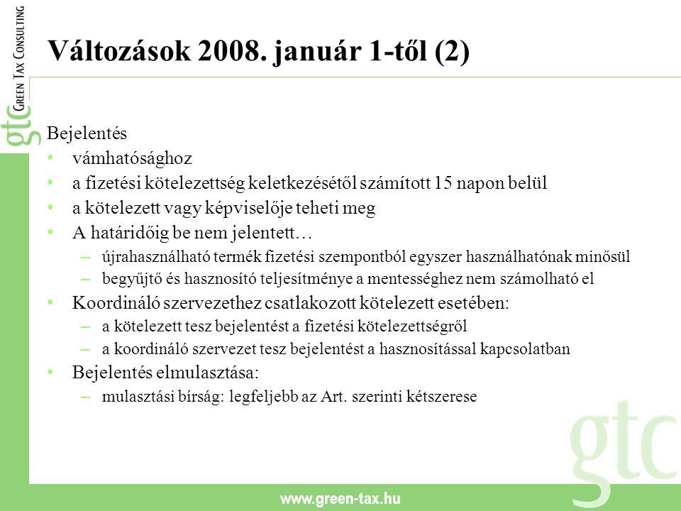 www.green-tax.hu Változások 2008. január 1-től (2) Bejelentés vámhatósághoz a fizetési kötelezettség keletkezésétől számított 15 napon belül a kötelez