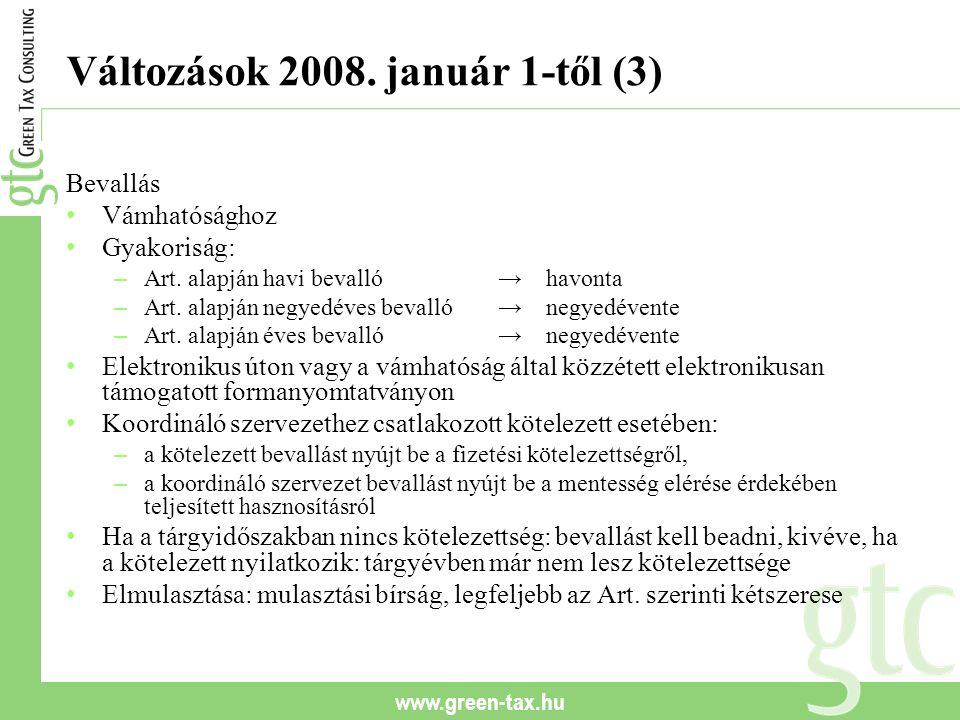 www.green-tax.hu Változások 2008. január 1-től (3) Bevallás Vámhatósághoz Gyakoriság: – Art. alapján havi bevalló→havonta – Art. alapján negyedéves be